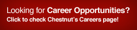 Looking for Career Opportunities? Click to check Chestnut's Careers page!