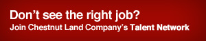 Don't see the right job? Join Chestnut Land Company's Talent Network